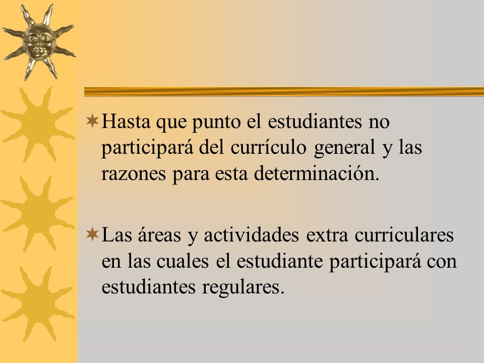 Hasta que punto el estudiantes no participará del currículo general y las razones para esta determinación.