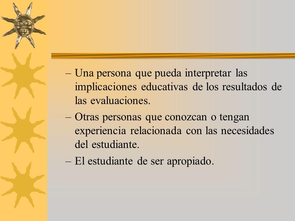 Una persona que pueda interpretar las implicaciones educativas de los resultados de las evaluaciones.