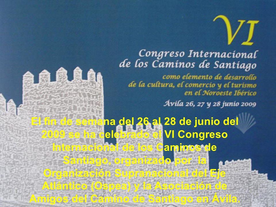 El fin de semana del 26 al 28 de junio del 2009 se ha celebrado el VI Congreso Internacional de los Caminos de Santiago, organizado por la Organización Supranacional del Eje Atlántico (Ospea) y la Asociación de Amigos del Camino de Santiago en Ávila.