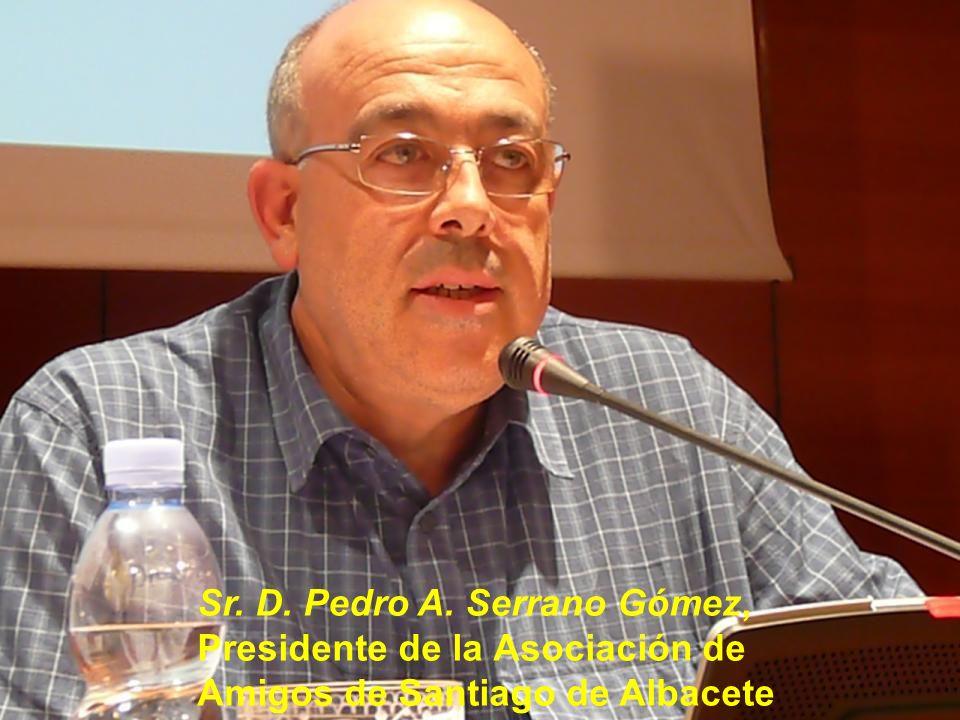 Sr. D. Pedro A. Serrano Gómez, Presidente de la Asociación de Amigos de Santiago de Albacete