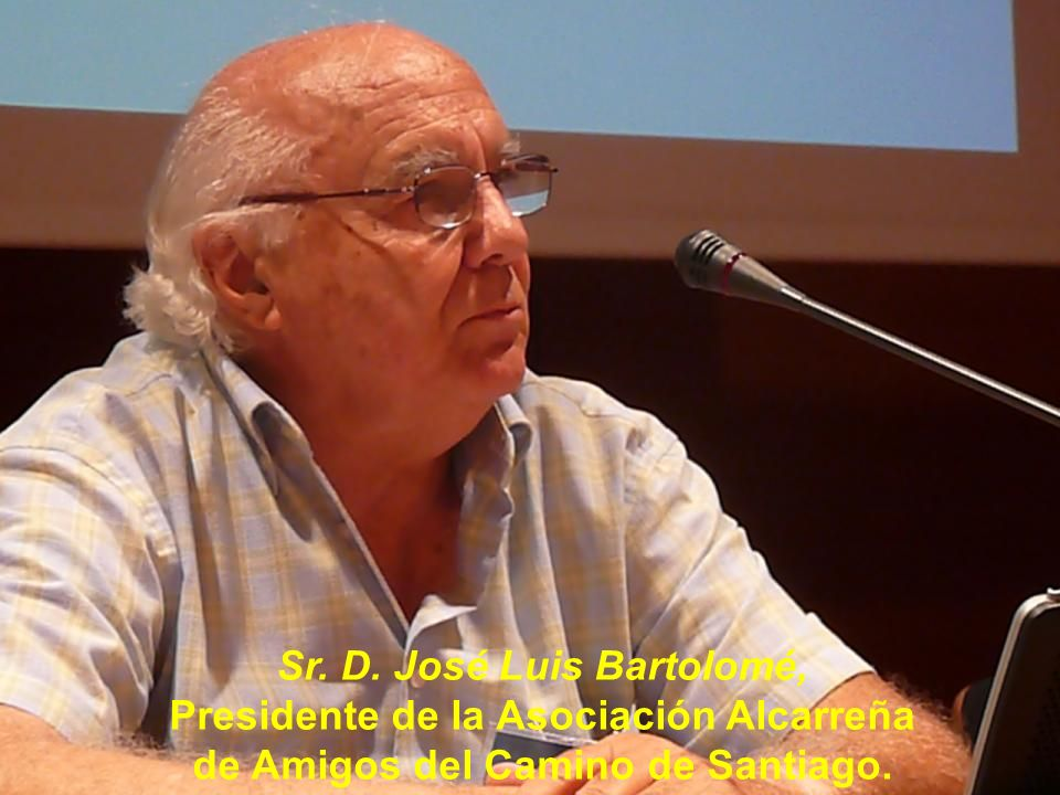 Sr. D. José Luis Bartolomé, Presidente de la Asociación Alcarreña de Amigos del Camino de Santiago.