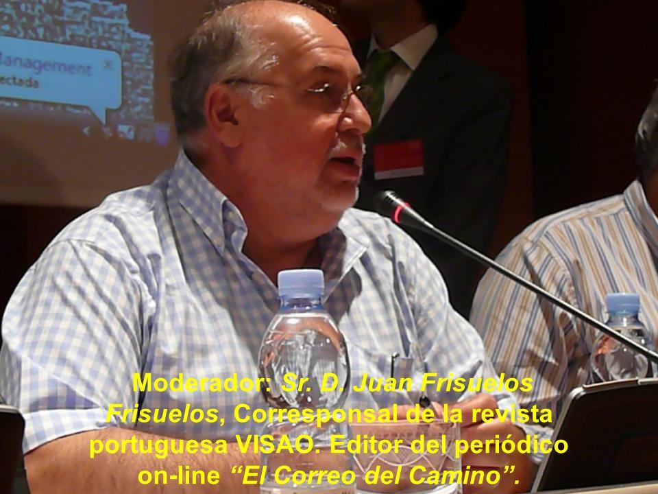 Moderador: Sr. D. Juan Frisuelos Frisuelos, Corresponsal de la revista portuguesa VISAO.