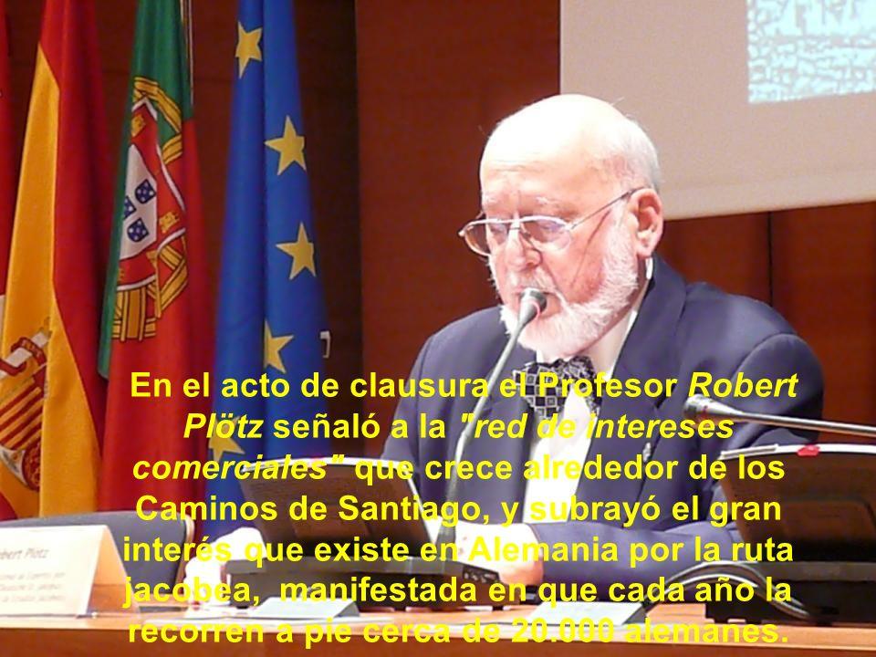 En el acto de clausura el Profesor Robert Plötz señaló a la red de intereses comerciales que crece alrededor de los Caminos de Santiago, y subrayó el gran interés que existe en Alemania por la ruta jacobea, manifestada en que cada año la recorren a pie cerca de 20.000 alemanes.