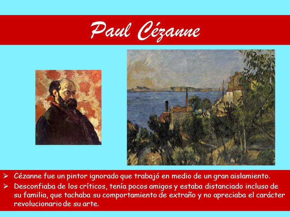 Paul Cézanne Cézanne fue un pintor ignorado que trabajó en medio de un gran aislamiento.