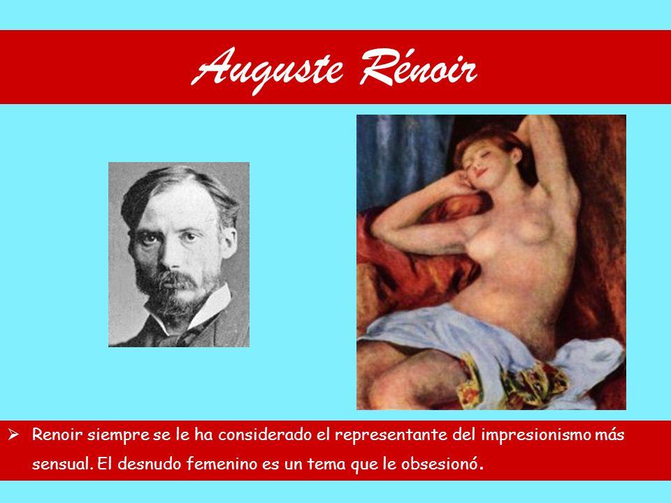 Auguste Rénoir Renoir siempre se le ha considerado el representante del impresionismo más sensual.