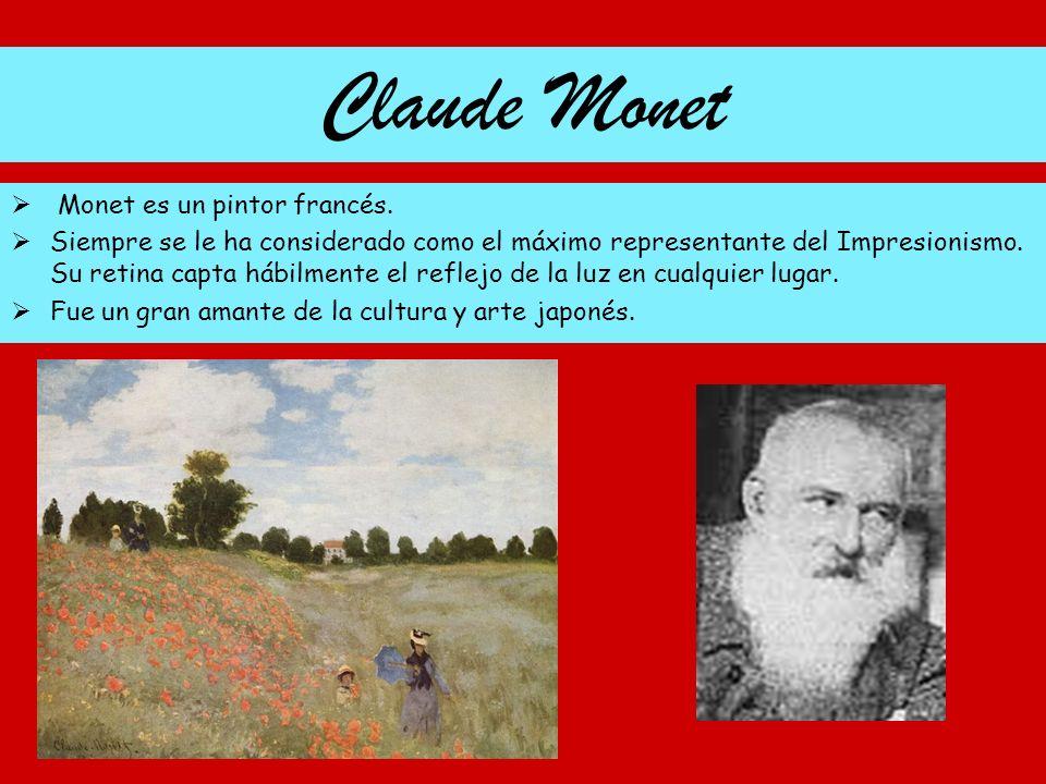 Claude Monet Monet es un pintor francés.