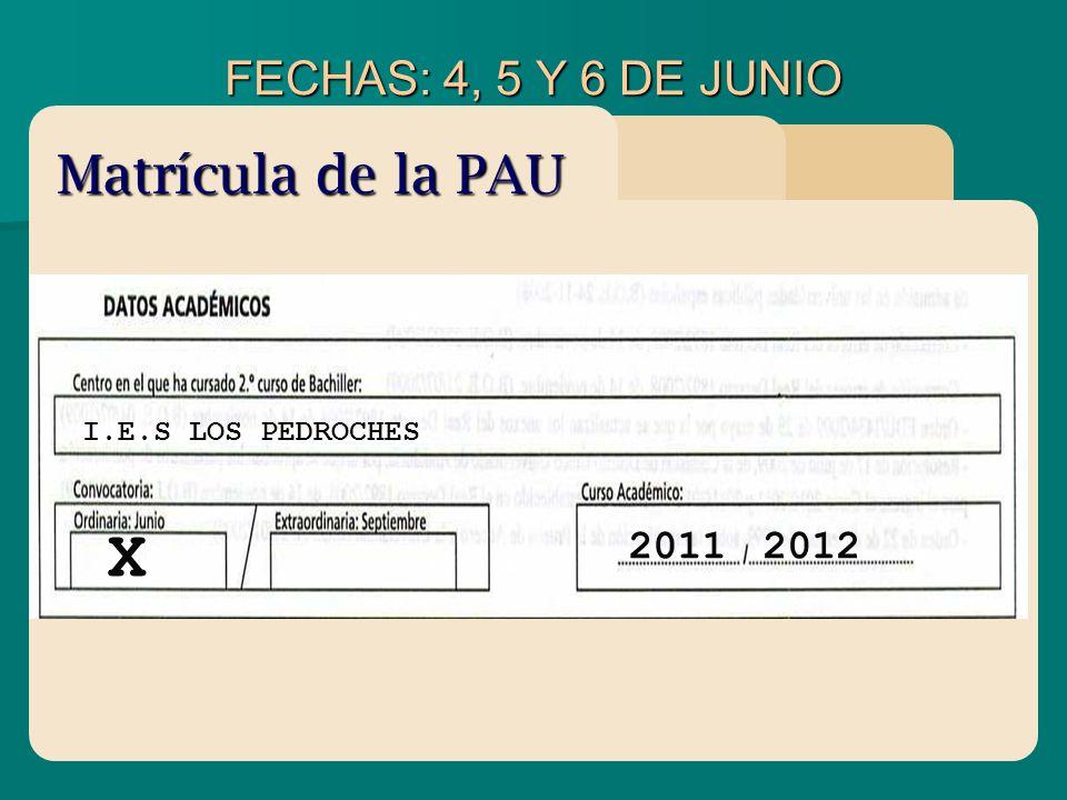 X Matrícula de la PAU FECHAS: 4, 5 Y 6 DE JUNIO 2011 2012