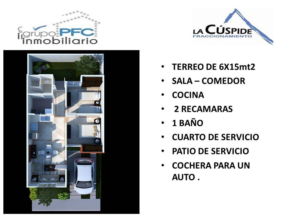 TERREO DE 6X15mt2 SALA – COMEDOR. COCINA. 2 RECAMARAS. 1 BAÑO. CUARTO DE SERVICIO. PATIO DE SERVICIO.