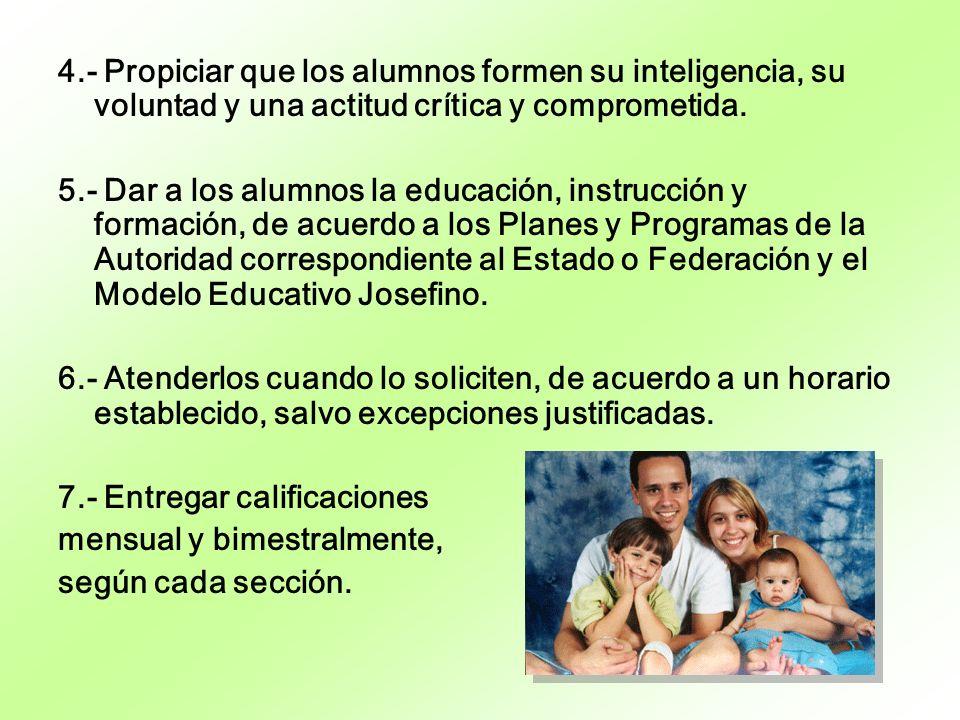 4.- Propiciar que los alumnos formen su inteligencia, su voluntad y una actitud crítica y comprometida.