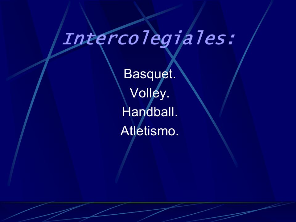 Intercolegiales: Basquet. Volley. Handball. Atletismo.
