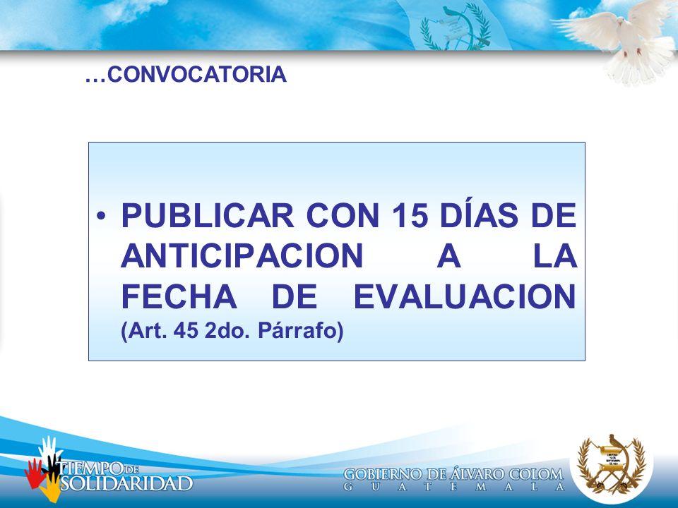 …CONVOCATORIA PUBLICAR CON 15 DÍAS DE ANTICIPACION A LA FECHA DE EVALUACION (Art. 45 2do. Párrafo)