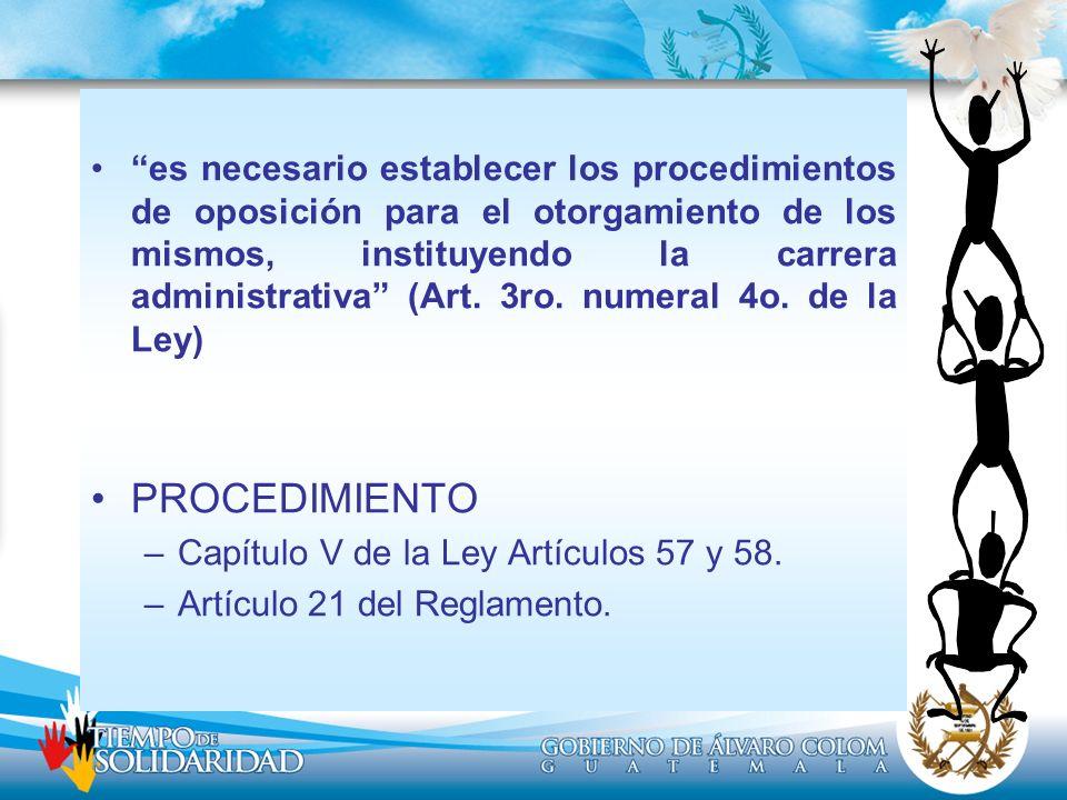 es necesario establecer los procedimientos de oposición para el otorgamiento de los mismos, instituyendo la carrera administrativa (Art. 3ro. numeral 4o. de la Ley)