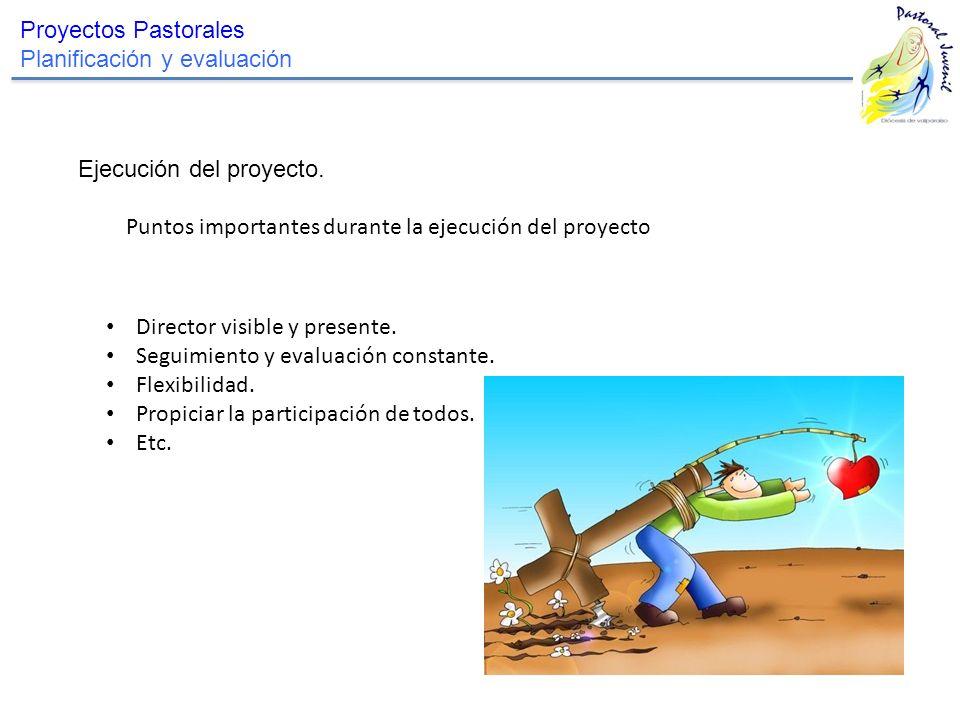 Proyectos Pastorales Planificación y evaluación. Ejecución del proyecto. Puntos importantes durante la ejecución del proyecto.
