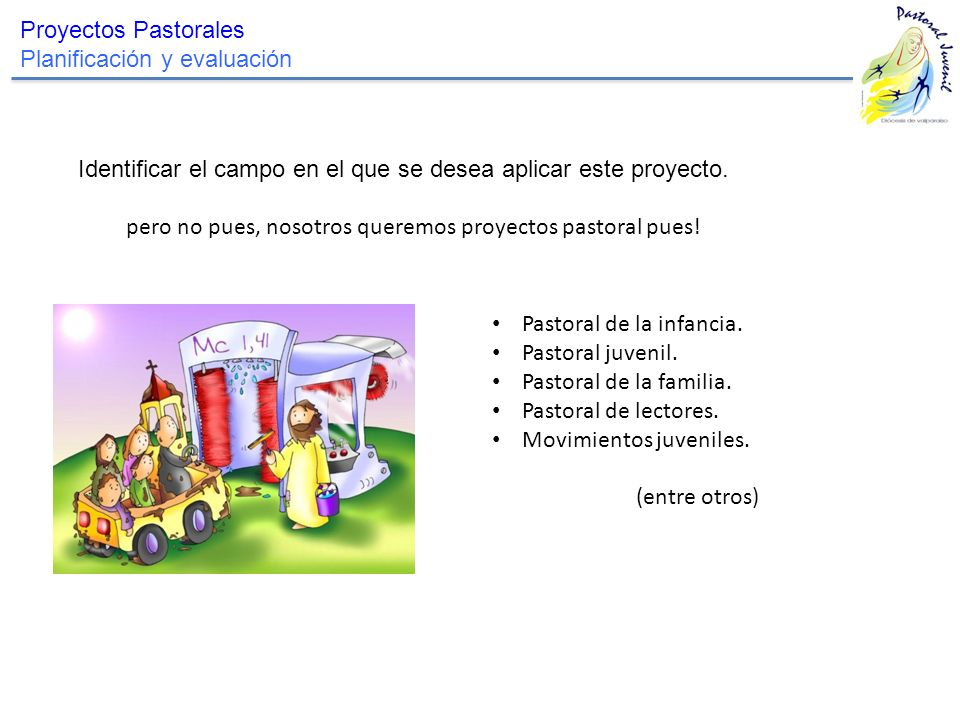 Proyectos Pastorales Planificación y evaluación. Identificar el campo en el que se desea aplicar este proyecto.
