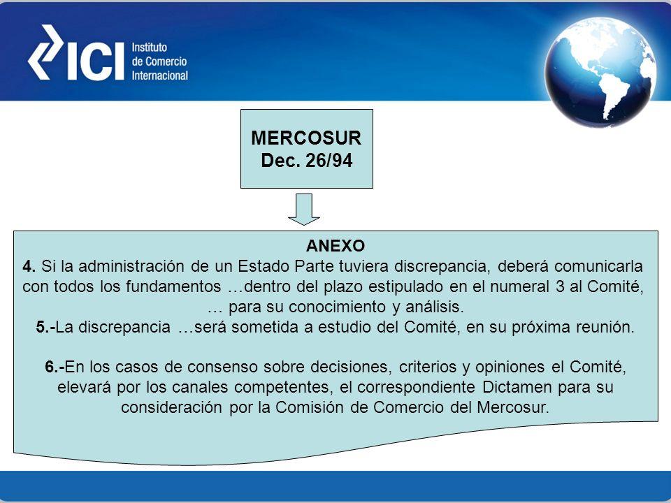 MERCOSUR Dec. 26/94. ANEXO. 4. Si la administración de un Estado Parte tuviera discrepancia, deberá comunicarla.