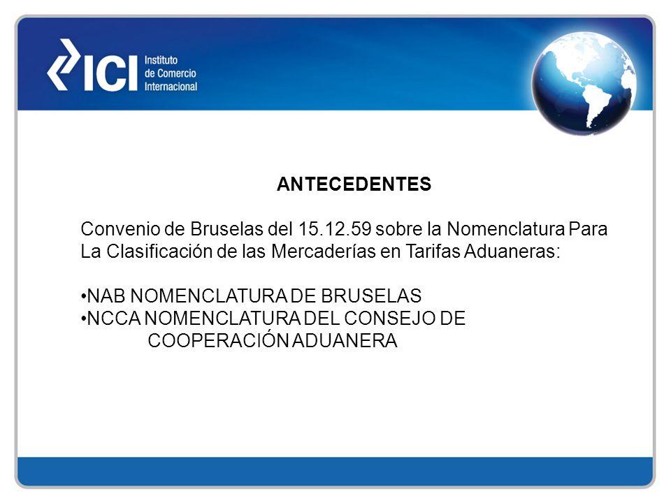 ANTECEDENTES Convenio de Bruselas del 15.12.59 sobre la Nomenclatura Para La Clasificación de las Mercaderías en Tarifas Aduaneras: