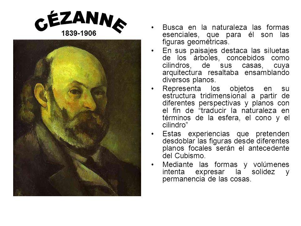 1839-1906 CÉZANNE. Busca en la naturaleza las formas esenciales, que para él son las figuras geométricas.