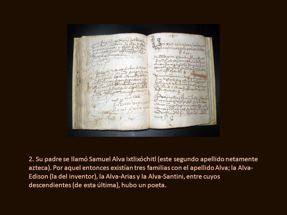 2. Su padre se llamó Samuel Alva Ixtlixóchitl (este segundo apellido netamente azteca).