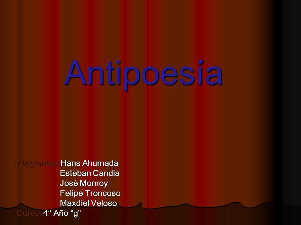 Antipoesía Integrantes: Hans Ahumada Esteban Candia José Monroy