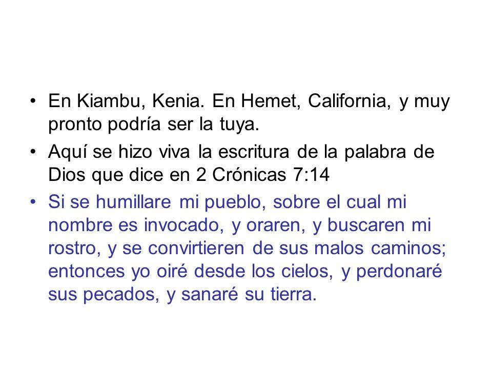 En Kiambu, Kenia. En Hemet, California, y muy pronto podría ser la tuya.
