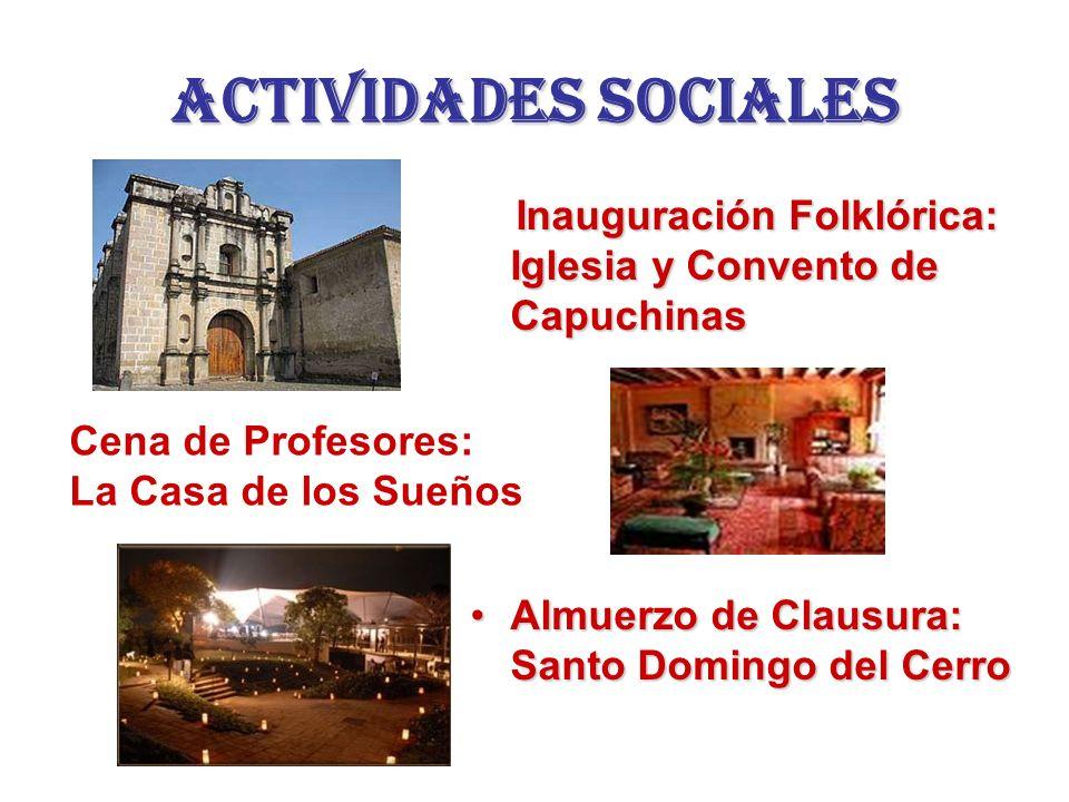 Actividades sociales Inauguración Folklórica: Iglesia y Convento de Capuchinas. Almuerzo de Clausura: Santo Domingo del Cerro.