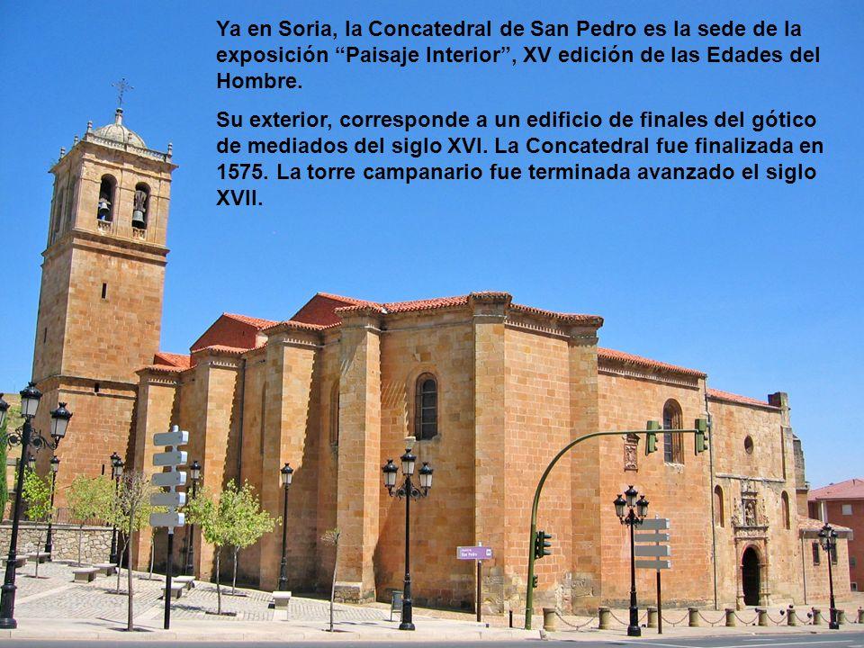 Ya en Soria, la Concatedral de San Pedro es la sede de la exposición Paisaje Interior , XV edición de las Edades del Hombre.