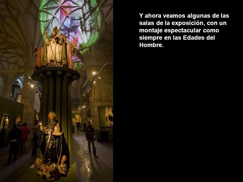 Y ahora veamos algunas de las salas de la exposición, con un montaje espectacular como siempre en las Edades del Hombre.