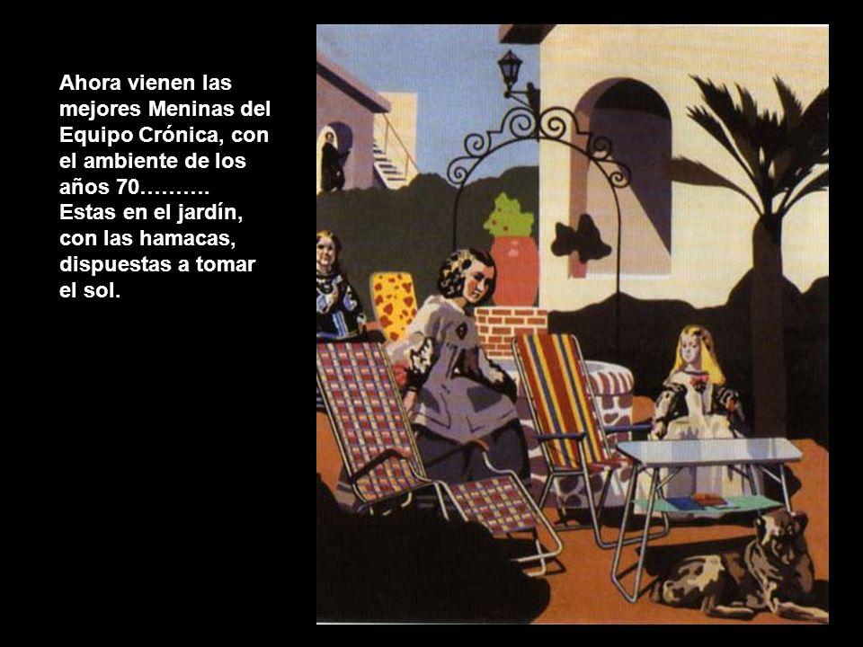Ahora vienen las mejores Meninas del Equipo Crónica, con el ambiente de los años 70……….