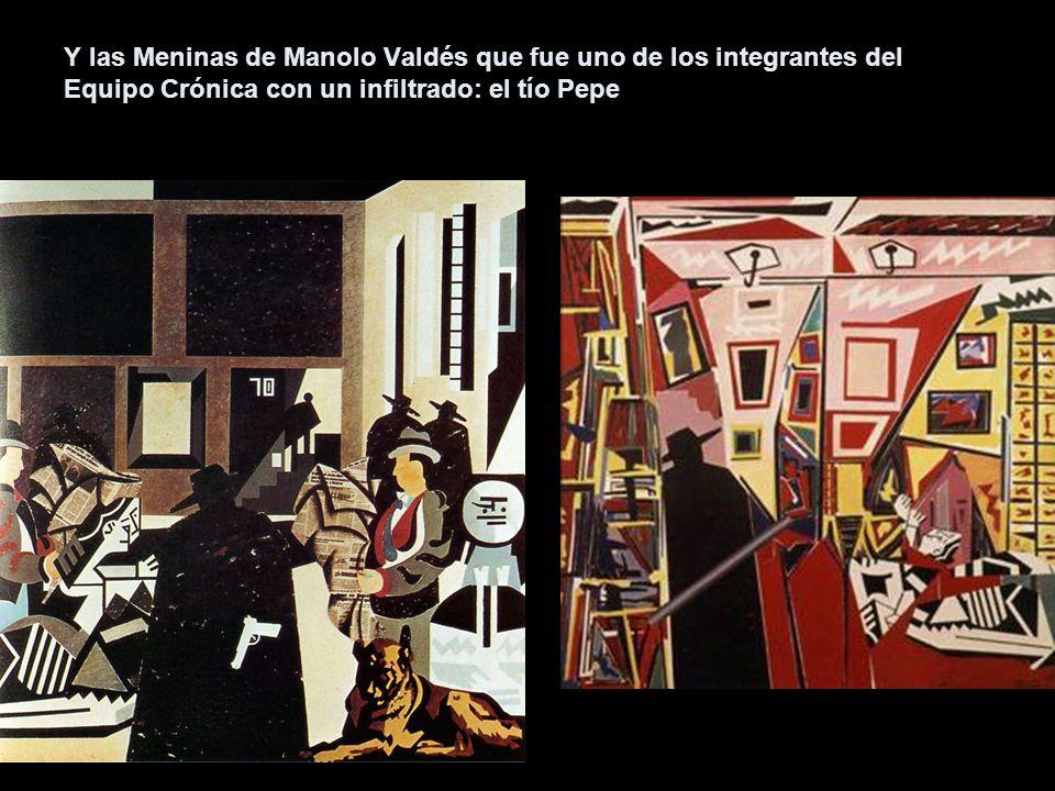 Y las Meninas de Manolo Valdés que fue uno de los integrantes del Equipo Crónica con un infiltrado: el tío Pepe