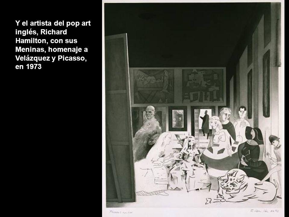 Y el artista del pop art inglés, Richard Hamilton, con sus Meninas, homenaje a Velázquez y Picasso, en 1973