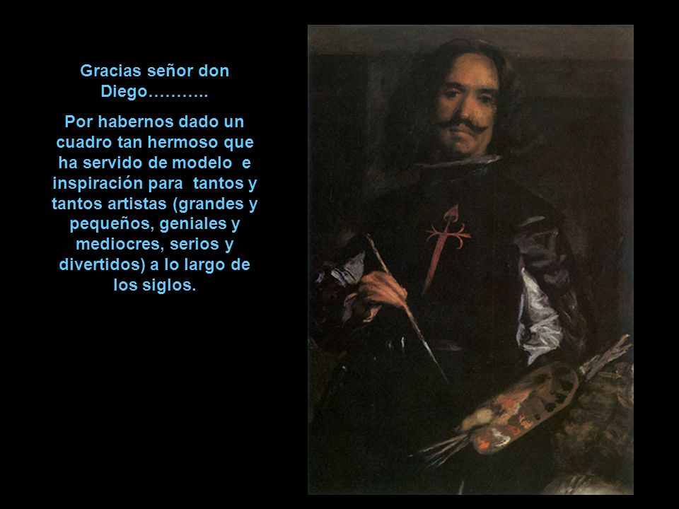 Gracias señor don Diego………..