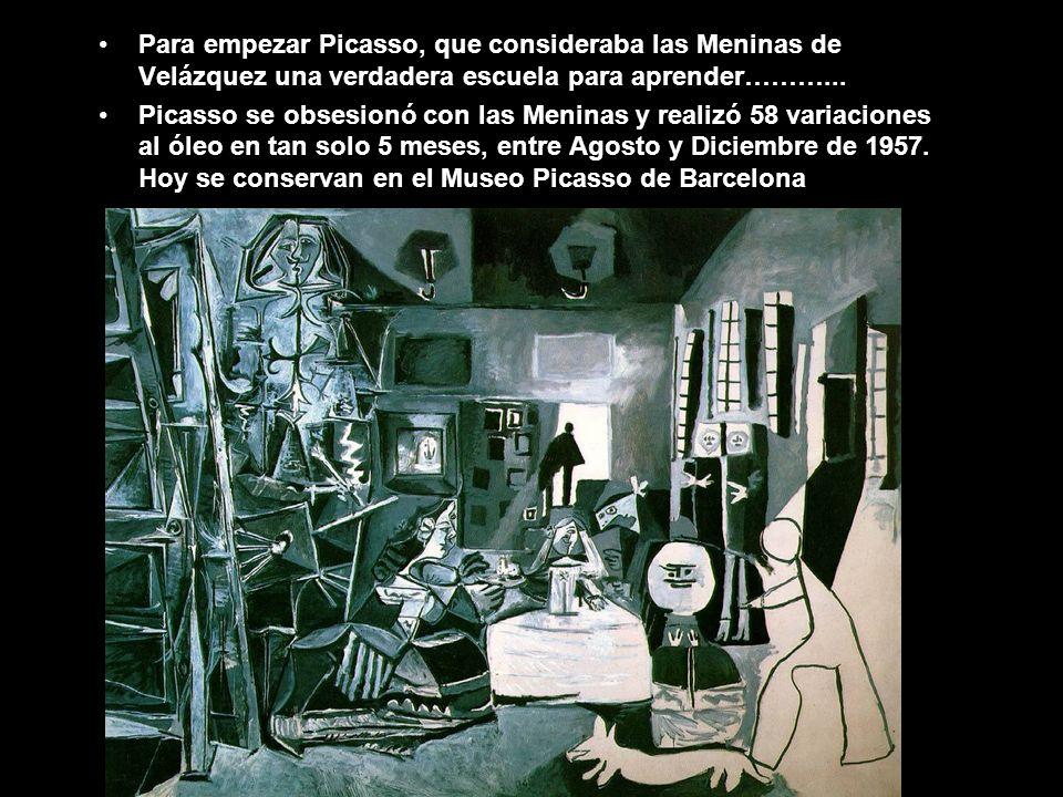 Para empezar Picasso, que consideraba las Meninas de Velázquez una verdadera escuela para aprender………...