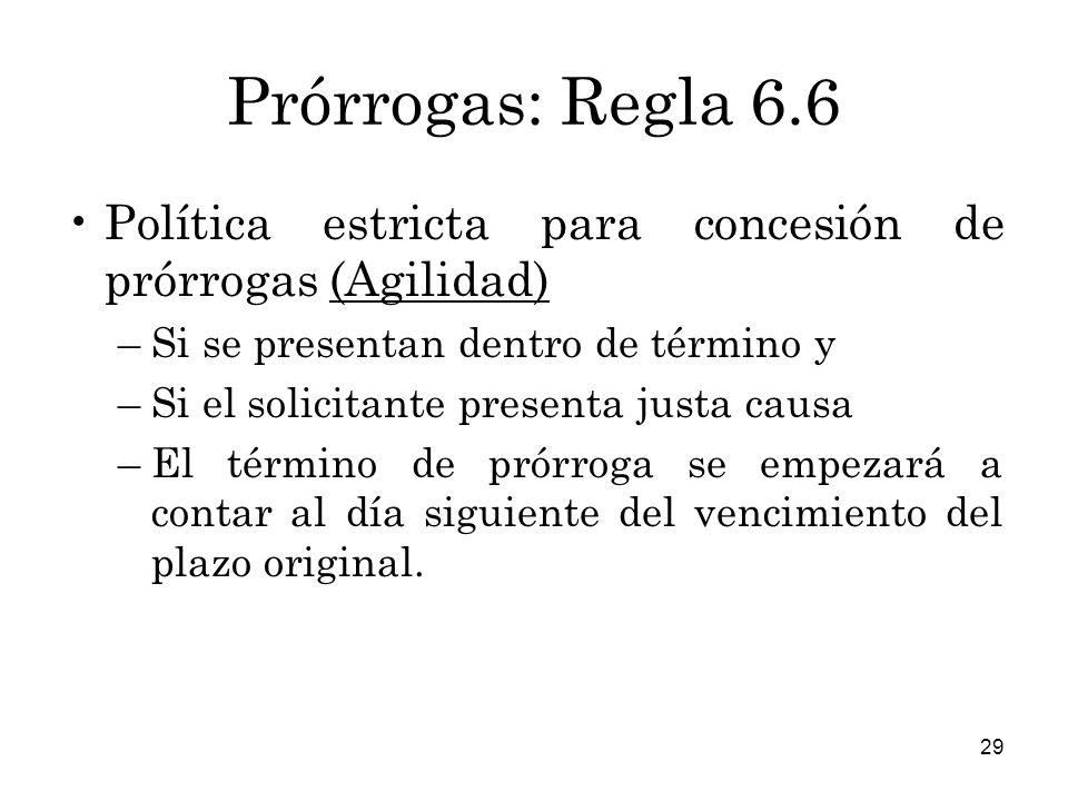 Prórrogas: Regla 6.6 Política estricta para concesión de prórrogas (Agilidad) Si se presentan dentro de término y.