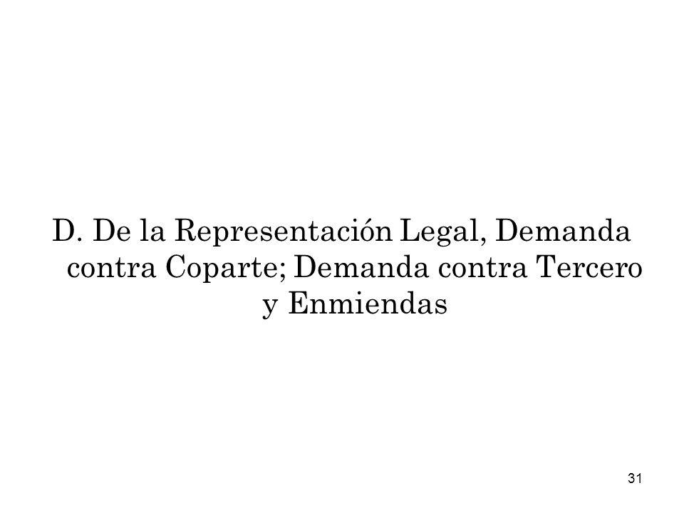 D. De la Representación Legal, Demanda contra Coparte; Demanda contra Tercero y Enmiendas