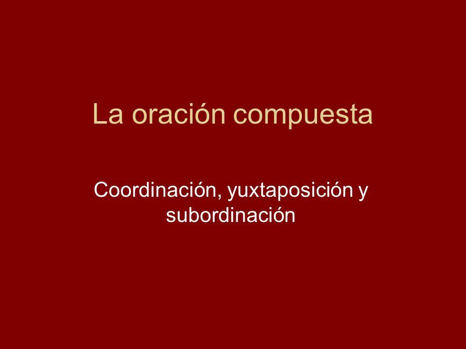 Coordinación, yuxtaposición y subordinación