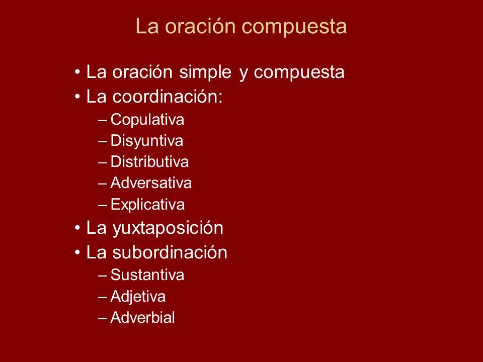 La oración compuesta La oración simple y compuesta La coordinación: