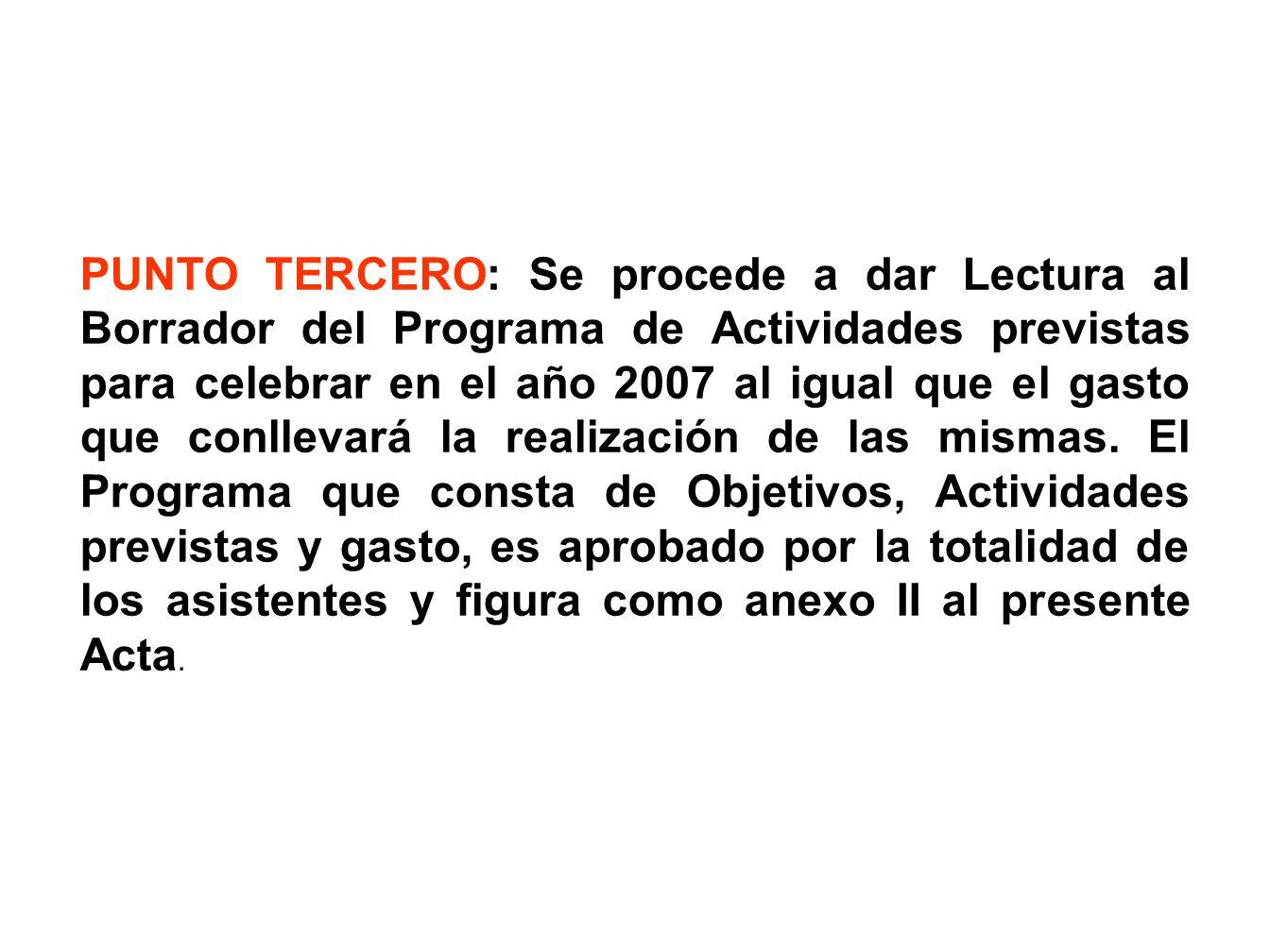 PUNTO TERCERO: Se procede a dar Lectura al Borrador del Programa de Actividades previstas para celebrar en el año 2007 al igual que el gasto que conllevará la realización de las mismas.