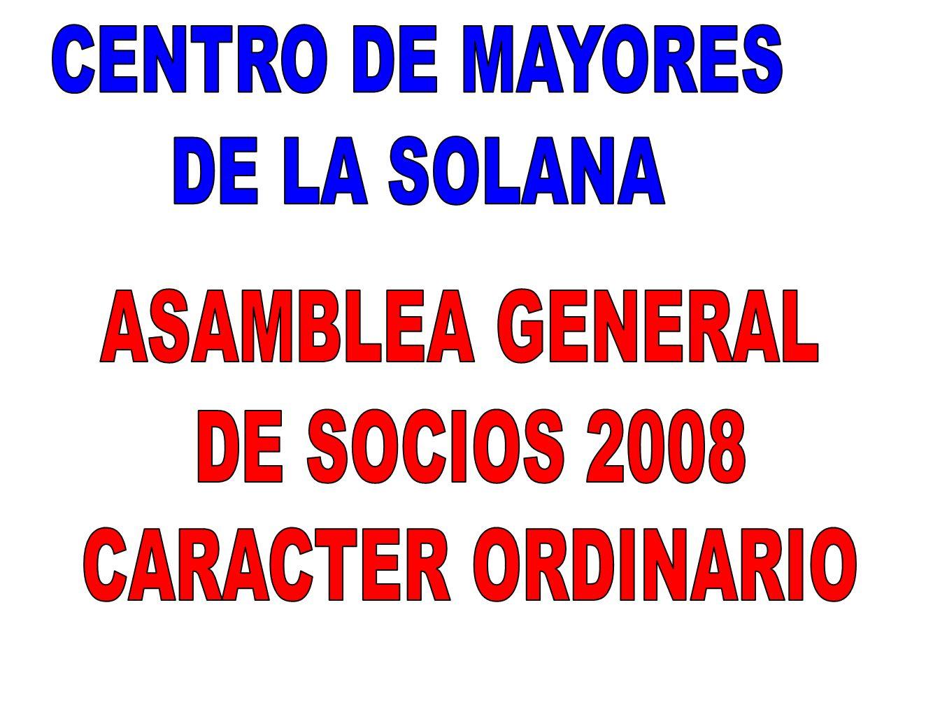 CENTRO DE MAYORES DE LA SOLANA ASAMBLEA GENERAL DE SOCIOS 2008 CARACTER ORDINARIO
