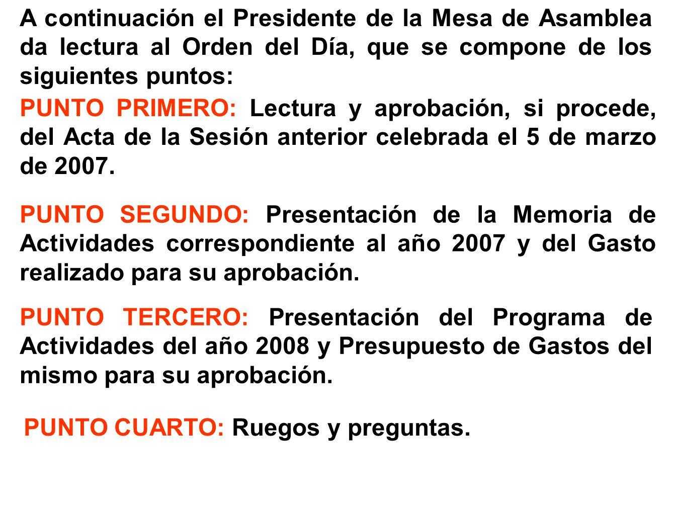 A continuación el Presidente de la Mesa de Asamblea da lectura al Orden del Día, que se compone de los siguientes puntos: