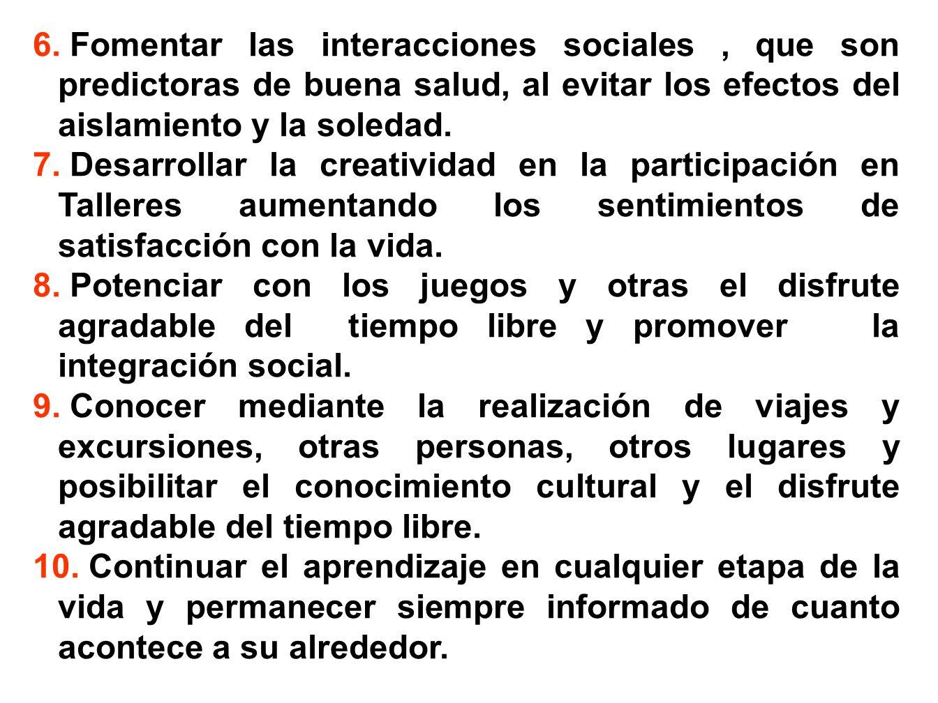 Fomentar las interacciones sociales , que son predictoras de buena salud, al evitar los efectos del aislamiento y la soledad.