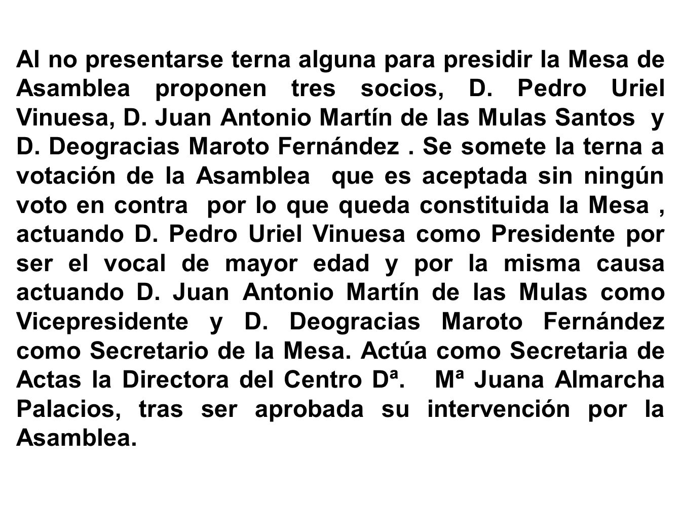 Al no presentarse terna alguna para presidir la Mesa de Asamblea proponen tres socios, D.