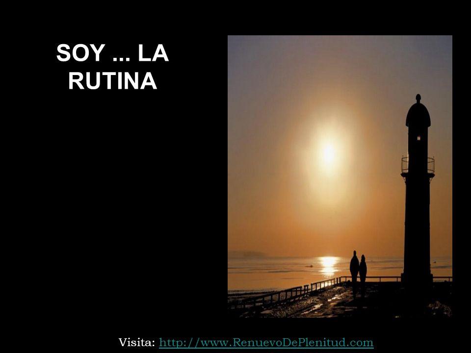 SOY ... LA RUTINA Visita: http://www.RenuevoDePlenitud.com