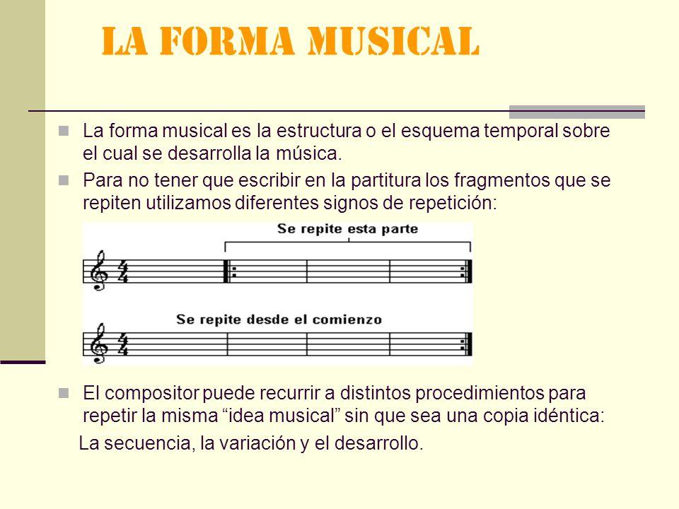 LA FORMA MUSICAL La forma musical es la estructura o el esquema temporal sobre el cual se desarrolla la música.