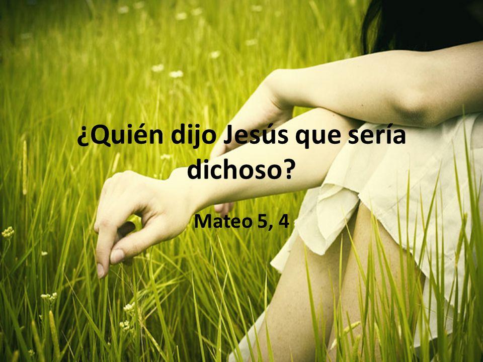 ¿Quién dijo Jesús que sería dichoso