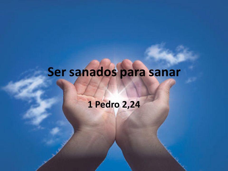 Ser sanados para sanar 1 Pedro 2,24