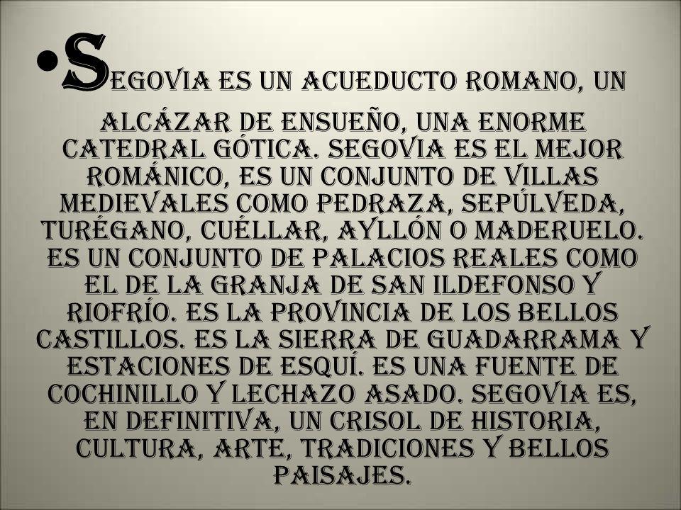 Segovia es un acueducto romano, un alcázar de ensueño, una enorme catedral gótica.