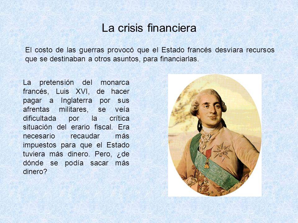 La crisis financiera El costo de las guerras provocó que el Estado francés desviara recursos que se destinaban a otros asuntos, para financiarlas.