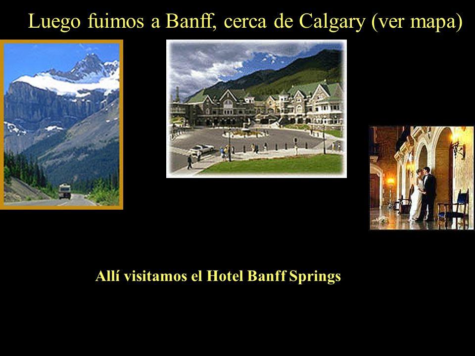 Luego fuimos a Banff, cerca de Calgary (ver mapa)