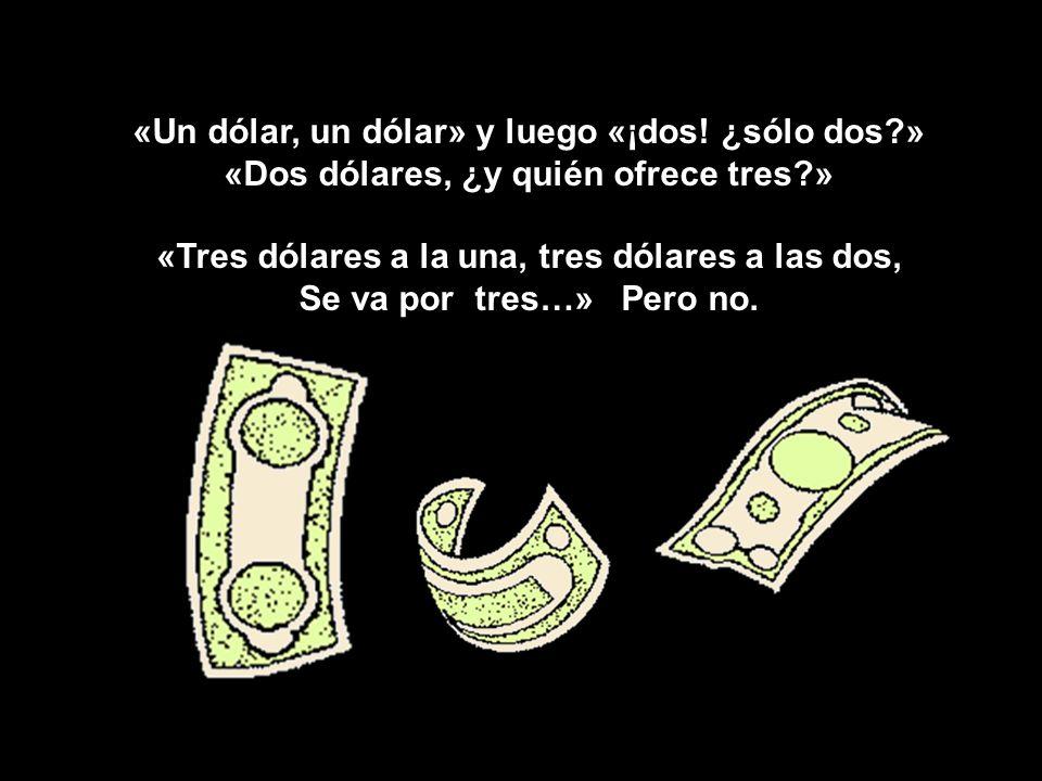 «Un dólar, un dólar» y luego «¡dos! ¿sólo dos »