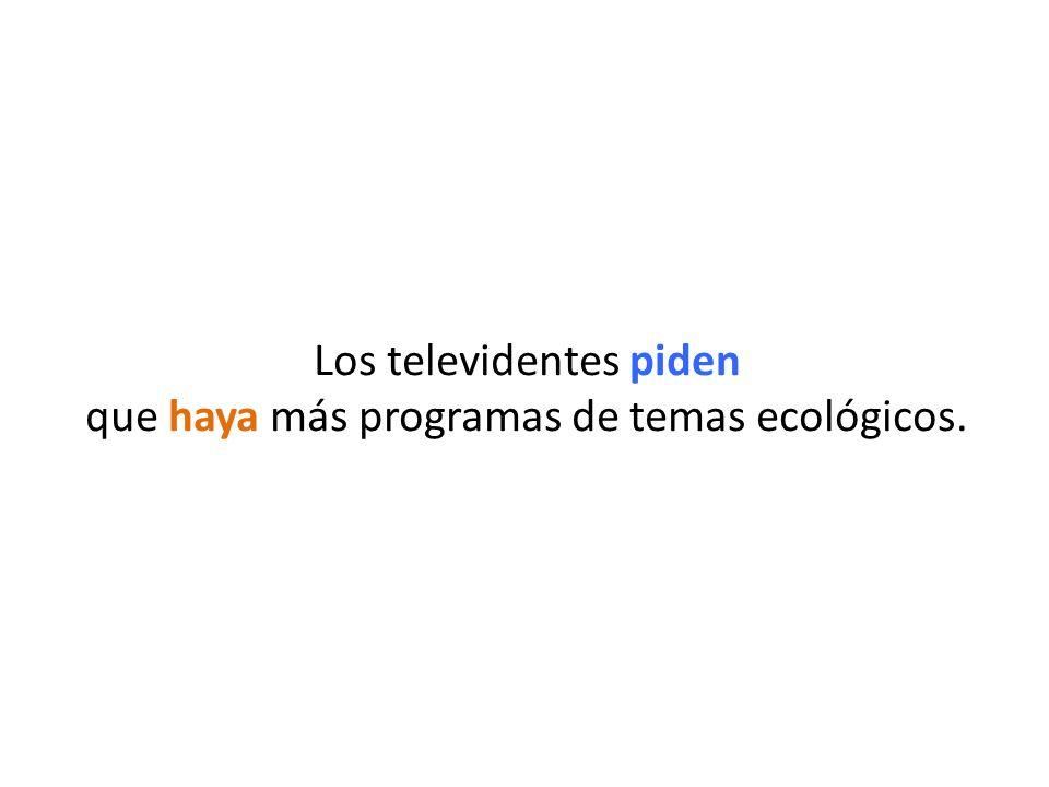 Los televidentes piden que haya más programas de temas ecológicos.